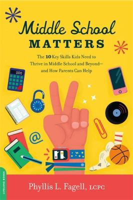 Middle School Matters: The 10 Key Skills Kids Need to Thrive in Middle School and Beyond--and How Parents Can Help by Phyllis L. Fagell