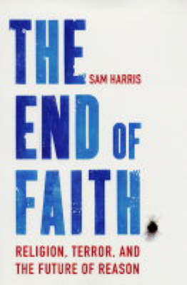 The The End of Faith: Religion, Terror, and the Future of Reason by Sam Harris