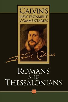Calvin's New Testament Commentaries The Epistles of Paul the Apostle to the Romans and to the Thessalonians Vol 8 by John Calvin