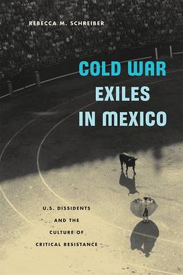 Cold War Exiles in Mexico by Rebecca Mina Schreiber