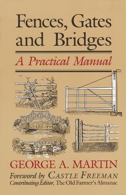 Fences, Gates & Bridges: A Practical Manual by George A. Martin