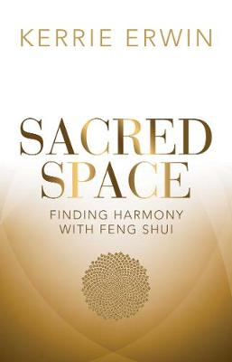 Sacred Space: Finding harmony with feng shui by Kerrie Erwin