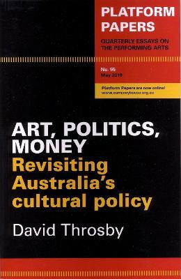 Platform Papers 55: Art, Politics, Money by David Throsby