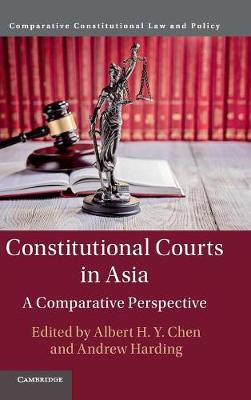 Constitutional Courts in Asia: A Comparative Perspective by Albert H. Y. Chen
