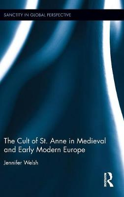 Cult of St. Anne in Medieval and Early Modern Europe by Jennifer Welsh
