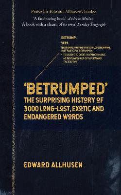 Betrumped: The Surprising History of 3000 Long-Lost, Exotic and Endangered Words by Edward Allhusen