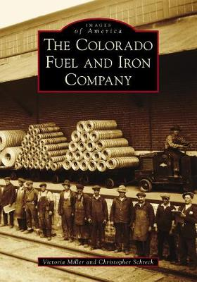 The Colorado Fuel and Iron Company by Victoria Miller
