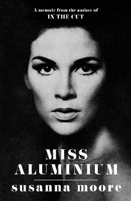 Miss Aluminium by Susanna Moore