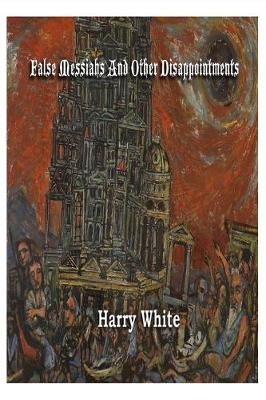 False Messiahs and Other Disappointments by Professor Harry White