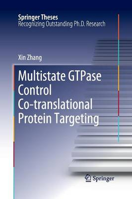 Multistate GTPase Control Co-translational Protein Targeting by Xin Zhang
