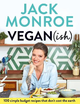 Vegan (ish): 100 simple, budget recipes that don't cost the earth by Jack Monroe