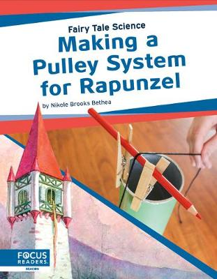 Fairy Tale Science: Making a Pulley System for Rapunzel by Nikole Brooks Bethea
