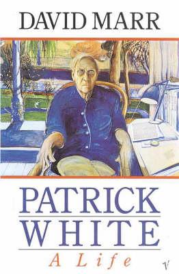 Patrick White : a Life: A Life by David Marr