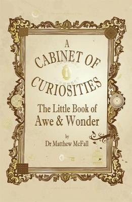 The Little Book of Awe and Wonder: A cabinet of curiosities by Dr Matthew McFall