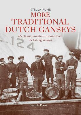 More Traditional Dutch Ganseys by Stella Ruhe
