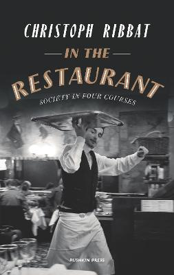 In the Restaurant: From Michelin stars to fast food; what eating out tells us about who we are by Christoph Ribbat