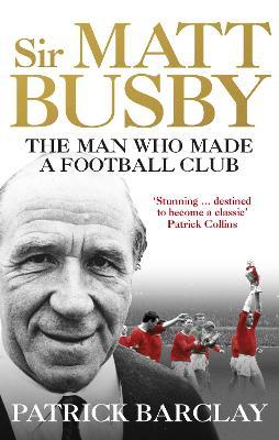Sir Matt Busby: The Definitive Biography book