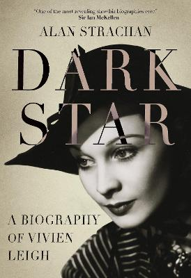 Dark Star: A Biography of Vivien Leigh by Alan Strachan