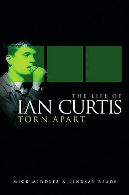 Torn Apart: The Life of Ian Curtis by Mick Middles