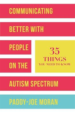 Communicating Better with People on the Autism Spectrum by Paddy-Joe Moran