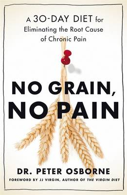 No Grain, No Pain: A 30-Day Diet for Eliminating the Root Cause of Chronic Pain by Peter Osborne
