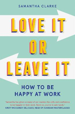Love It Or Leave It: How to Be Happy at Work by Samantha Clarke