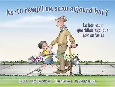 As-tu Rempli Un Seau Aujourd'hui?: Le bonheur quotidien explique aux enfants by Carol McCloud