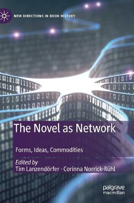 The Novel as Network: Forms, Ideas, Commodities by Tim Lanzendoerfer