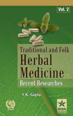 Traditional and Folk Herbal Medicine: Recent Researches Vol 2 by Dr Vijay Kumar Gupta