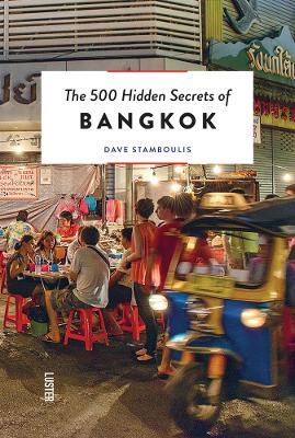 The 500 Hidden Secrets of Bangkok by Dave Stamboulis
