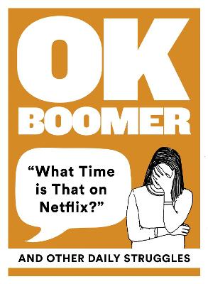 OK Boomer: 'What Time is That on Netflix?' and Other Daily Struggles book
