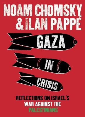 Gaza in Crisis: Reflections on Israel's War Against the Palestinians by Ilan Pappe