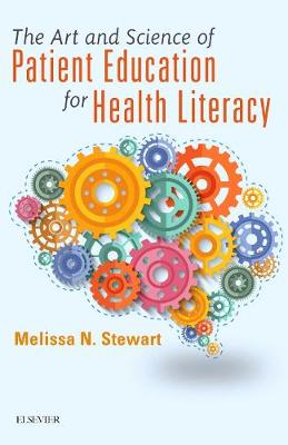 The Art and Science of Patient Education for Health Literacy by Melissa Stewart