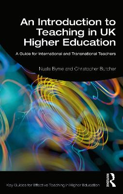 An Introduction to Teaching in UK Higher Education: A Guide for International and Transnational Teachers by Nuala Byrne