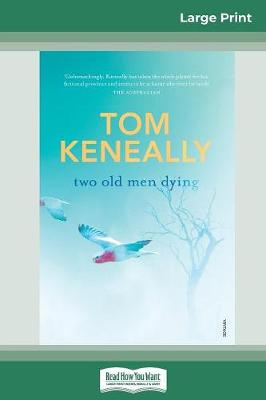 Two Old Men Dying (16pt Large Print Edition) by Tom Keneally