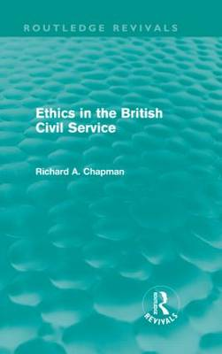 Ethics in the British Civil Service by Richard A. Chapman