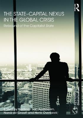 The State-Capital Nexus in the Global Crisis by Bastiaan van Apeldoorn