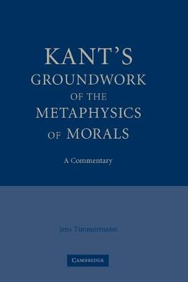 Kant's Groundwork of the Metaphysics of Morals by Jens Timmermann