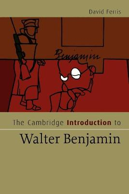 The Cambridge Introduction to Walter Benjamin by David S. Ferris