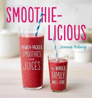 Smoothie-Licious by Jenna Helwig