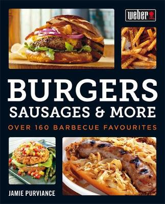 Weber's Burgers, Sausages & More by Jamie Purviance