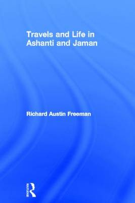 Travels and Life in Ashanti and Jaman by Richard Austin Freeman