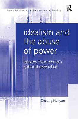 Idealism and the Abuse of Power: Lessons from China's Cultural Revolution by Zhuang Hui-yun