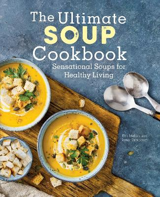The Ultimate Soup Cookbook: Sensational Soups for Healthy Living by Dru Melton