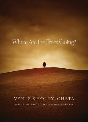 Where Are the Trees Going? by Venus Khoury-Ghata