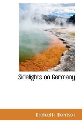 Sidelights on Germany by Michael A Morrison