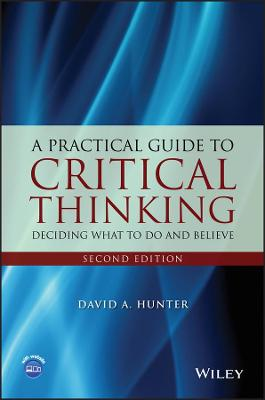 A Practical Guide to Critical Thinking by David A. Hunter