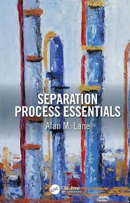 Separation Process Essentials by Alan M. Lane