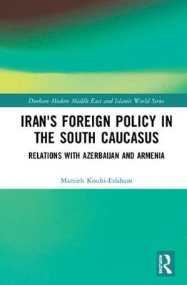 Iran's Foreign Policy in the South Caucasus: Relations with Azerbaijan and Armenia book