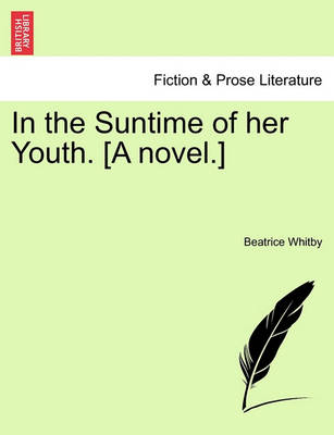 In the Suntime of Her Youth. [A Novel.] by Beatrice Whitby